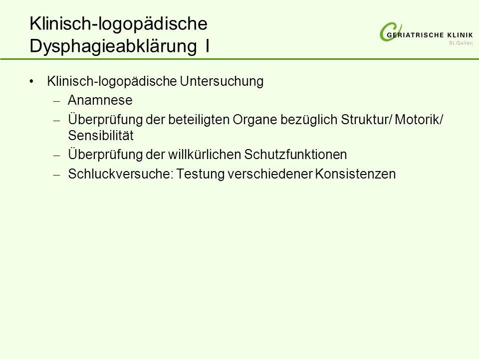 Klinisch-logopädische Dysphagieabklärung I Klinisch-logopädische Untersuchung  Anamnese  Überprüfung der beteiligten Organe bezüglich Struktur/ Moto
