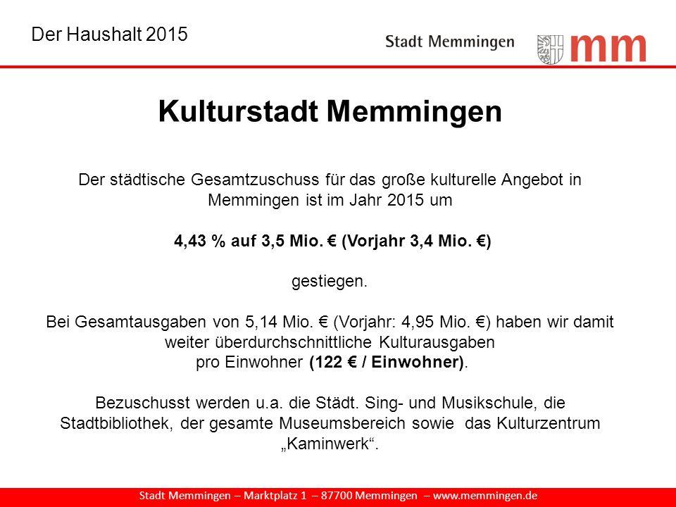 Kulturstadt Memmingen Der städtische Gesamtzuschuss für das große kulturelle Angebot in Memmingen ist im Jahr 2015 um 4,43 % auf 3,5 Mio. € (Vorjahr 3