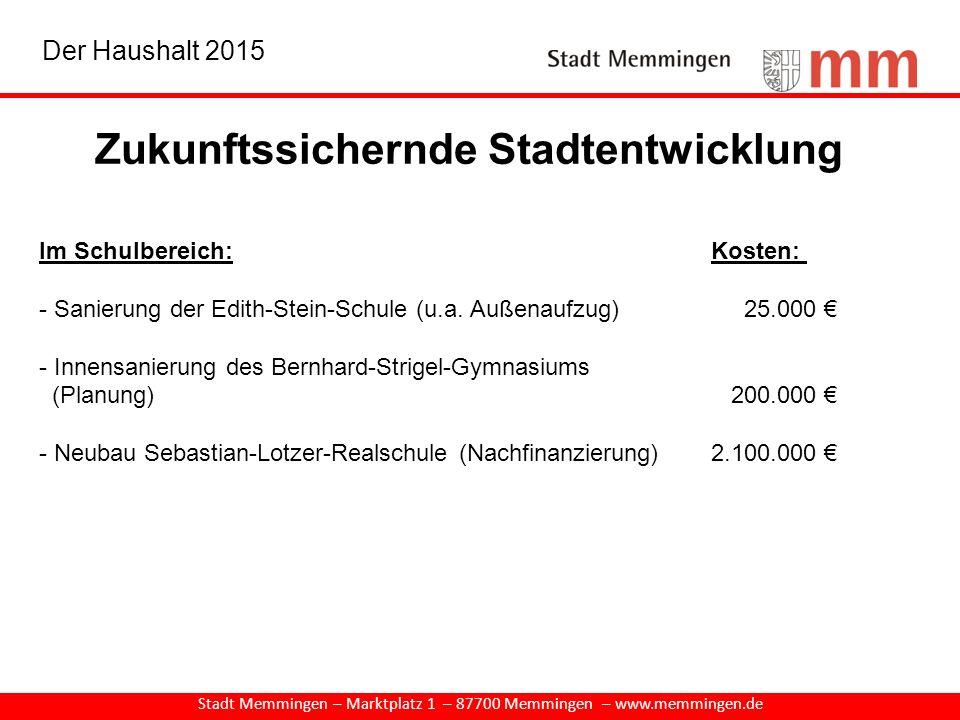 Zukunftssichernde Stadtentwicklung Stadt Memmingen – Marktplatz 1 – 87700 Memmingen – www.memmingen.de Im Schulbereich:Kosten: - Sanierung der Edith-S