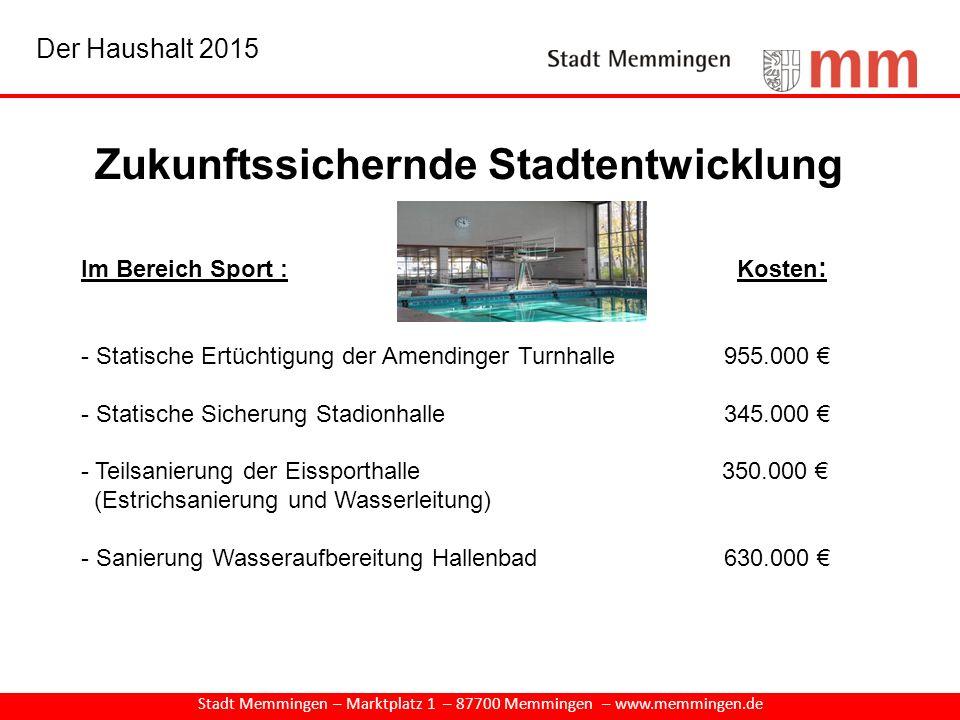 Zukunftssichernde Stadtentwicklung Stadt Memmingen – Marktplatz 1 – 87700 Memmingen – www.memmingen.de Im Bereich Sport : Kosten : - Statische Ertücht