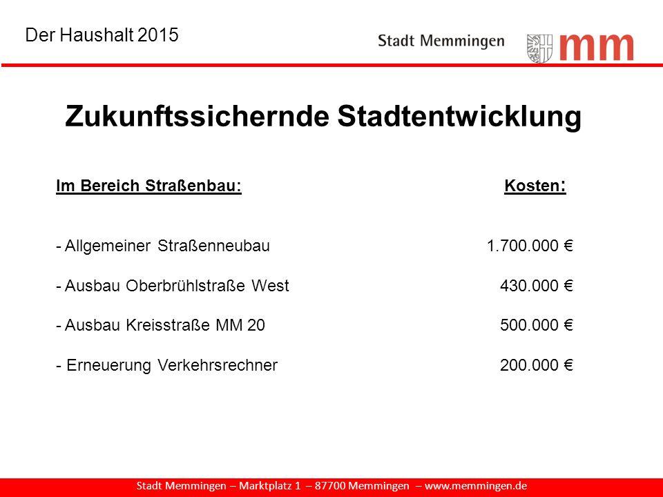 Zukunftssichernde Stadtentwicklung Stadt Memmingen – Marktplatz 1 – 87700 Memmingen – www.memmingen.de Im Bereich Straßenbau: Kosten : - Allgemeiner S