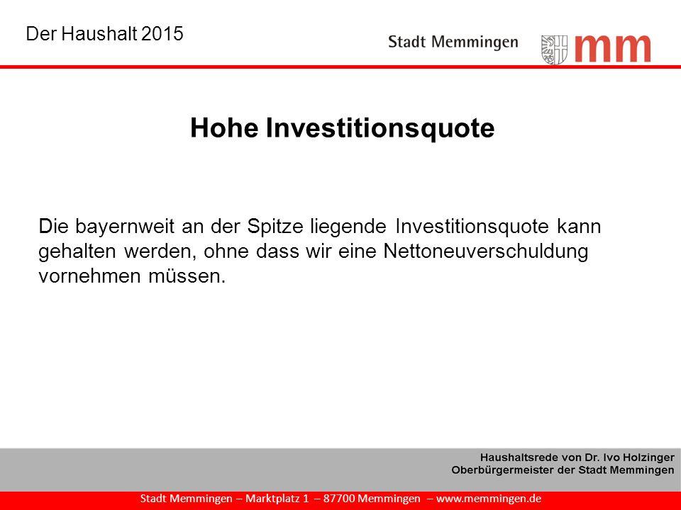 Hohe Investitionsquote Stadt Memmingen – Marktplatz 1 – 87700 Memmingen – www.memmingen.de Der Haushalt 2015 Die bayernweit an der Spitze liegende Inv