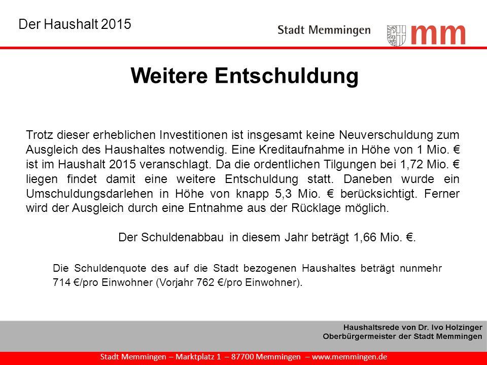 Weitere Entschuldung Stadt Memmingen – Marktplatz 1 – 87700 Memmingen – www.memmingen.de Der Haushalt 2015 Trotz dieser erheblichen Investitionen ist