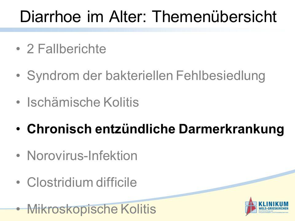 Diarrhoe im Alter: Themenübersicht 2 Fallberichte Syndrom der bakteriellen Fehlbesiedlung Ischämische Kolitis Chronisch entzündliche Darmerkrankung Norovirus-Infektion Clostridium difficile Mikroskopische Kolitis