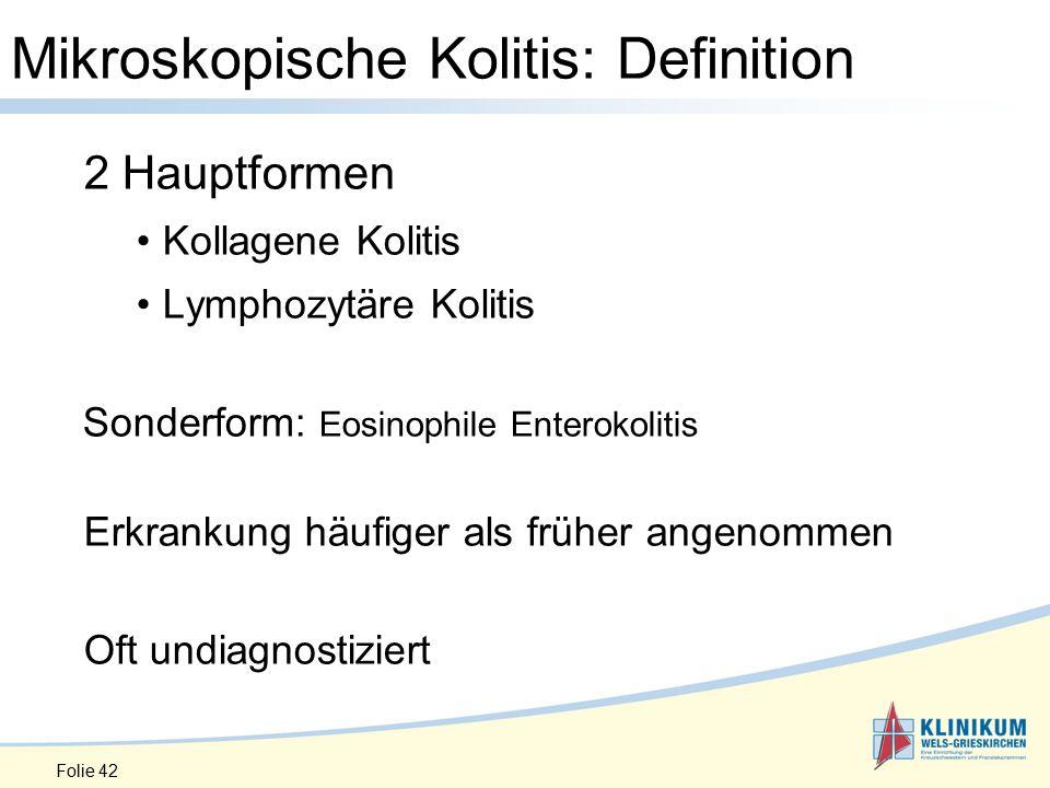 Folie 42 2 Hauptformen Kollagene Kolitis Lymphozytäre Kolitis Sonderform: Eosinophile Enterokolitis Erkrankung häufiger als früher angenommen Oft undiagnostiziert Mikroskopische Kolitis: Definition