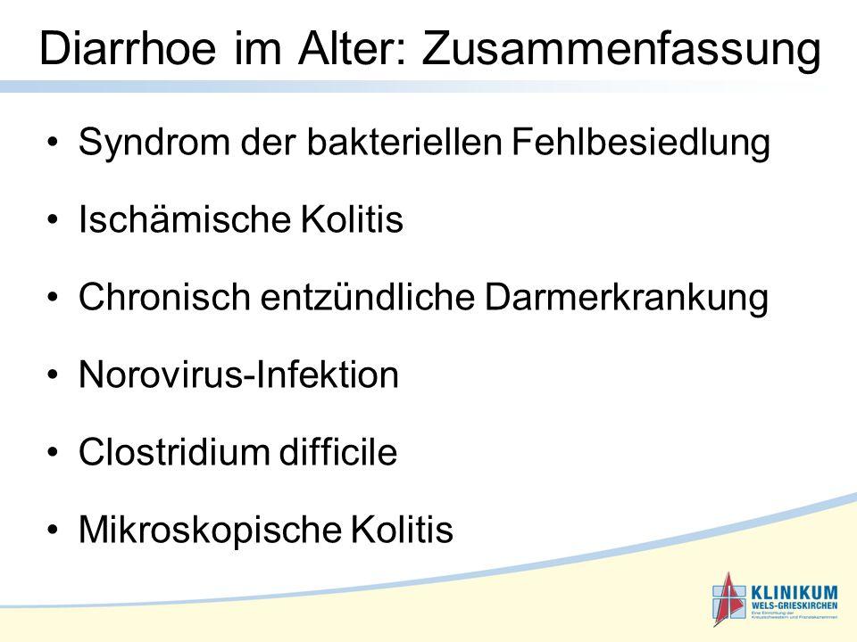 Diarrhoe im Alter: Zusammenfassung Syndrom der bakteriellen Fehlbesiedlung Ischämische Kolitis Chronisch entzündliche Darmerkrankung Norovirus-Infektion Clostridium difficile Mikroskopische Kolitis