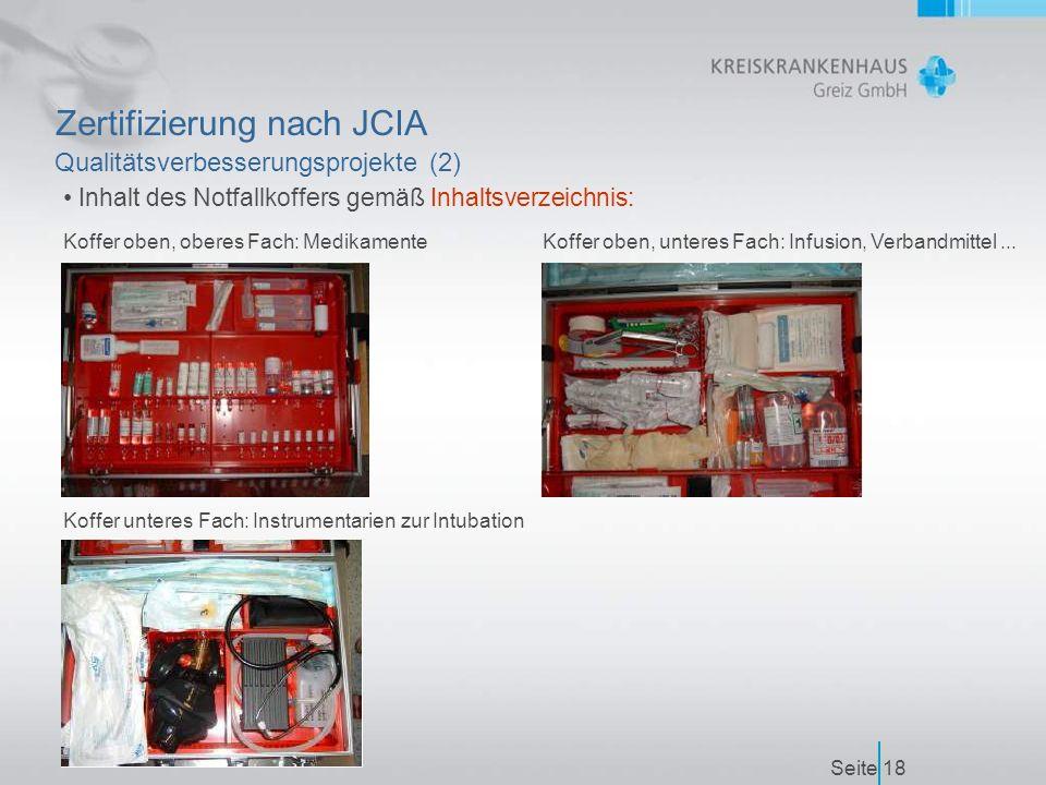 Seite18 Zertifizierung nach JCIA Qualitätsverbesserungsprojekte (2) Inhalt des Notfallkoffers gemäß Inhaltsverzeichnis: Koffer unteres Fach: Instrumentarien zur Intubation Koffer oben, oberes Fach: MedikamenteKoffer oben, unteres Fach: Infusion, Verbandmittel...