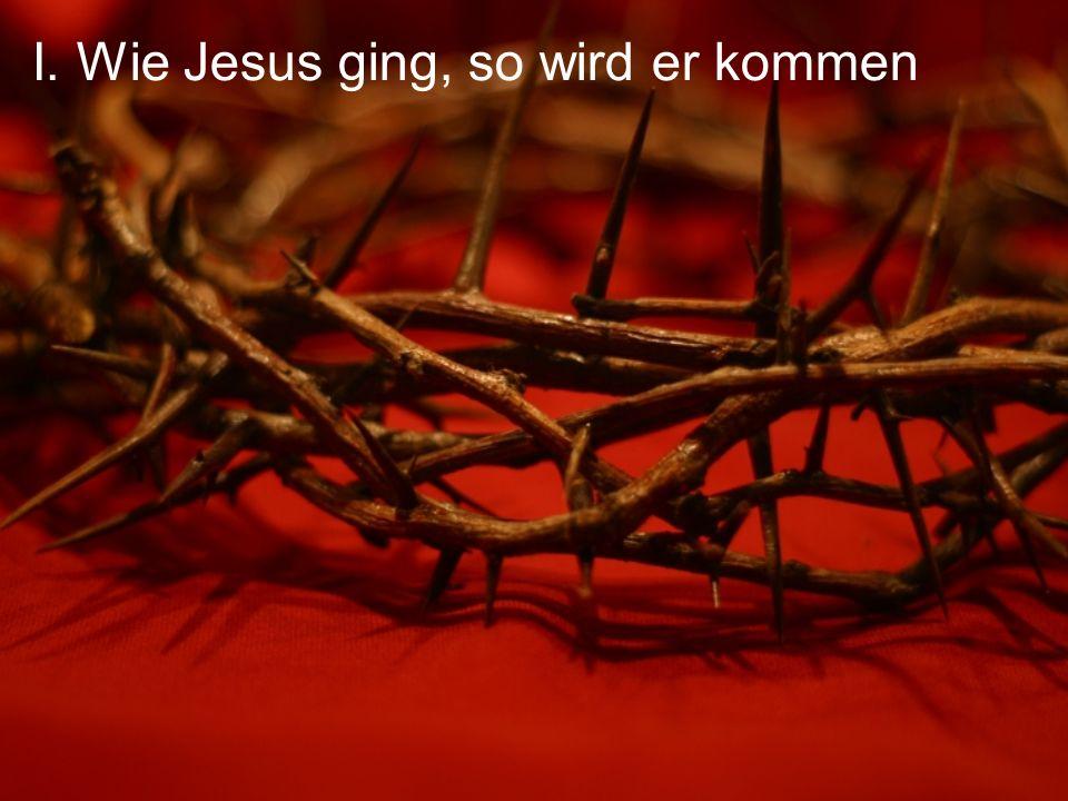 I. Wie Jesus ging, so wird er kommen