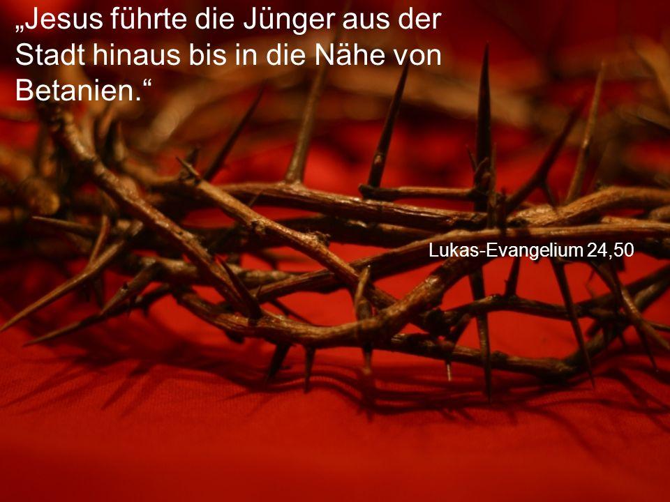 """Lukas-Evangelium 24,50 """"Jesus führte die Jünger aus der Stadt hinaus bis in die Nähe von Betanien."""