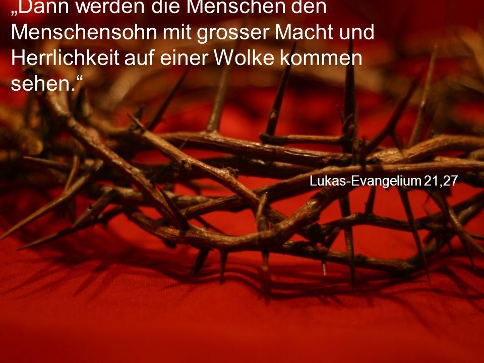 """Lukas-Evangelium 21,27 """"Dann werden die Menschen den Menschensohn mit grosser Macht und Herrlichkeit auf einer Wolke kommen sehen."""""""