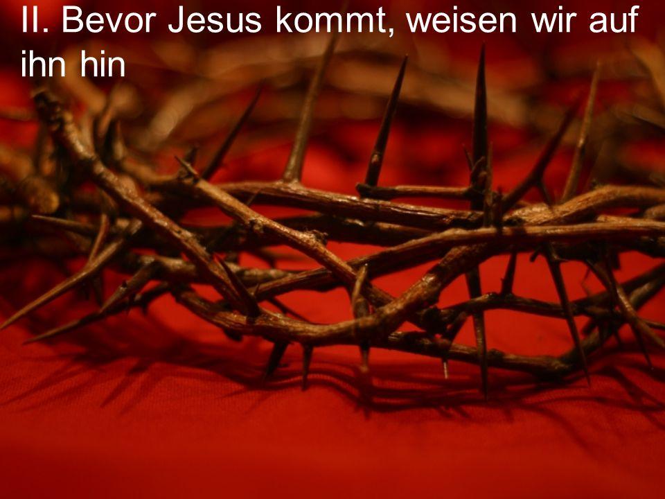 II. Bevor Jesus kommt, weisen wir auf ihn hin