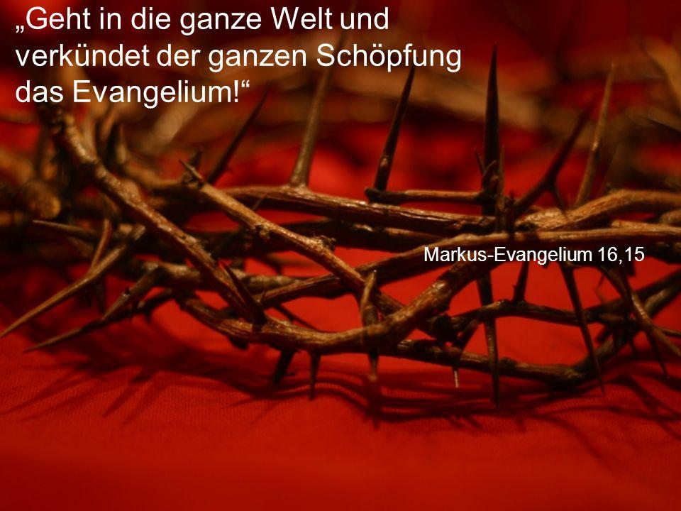 """Markus-Evangelium 16,15 """"Geht in die ganze Welt und verkündet der ganzen Schöpfung das Evangelium!"""""""