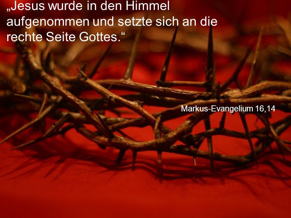 """Markus-Evangelium 16,14 """"Jesus wurde in den Himmel aufgenommen und setzte sich an die rechte Seite Gottes."""""""