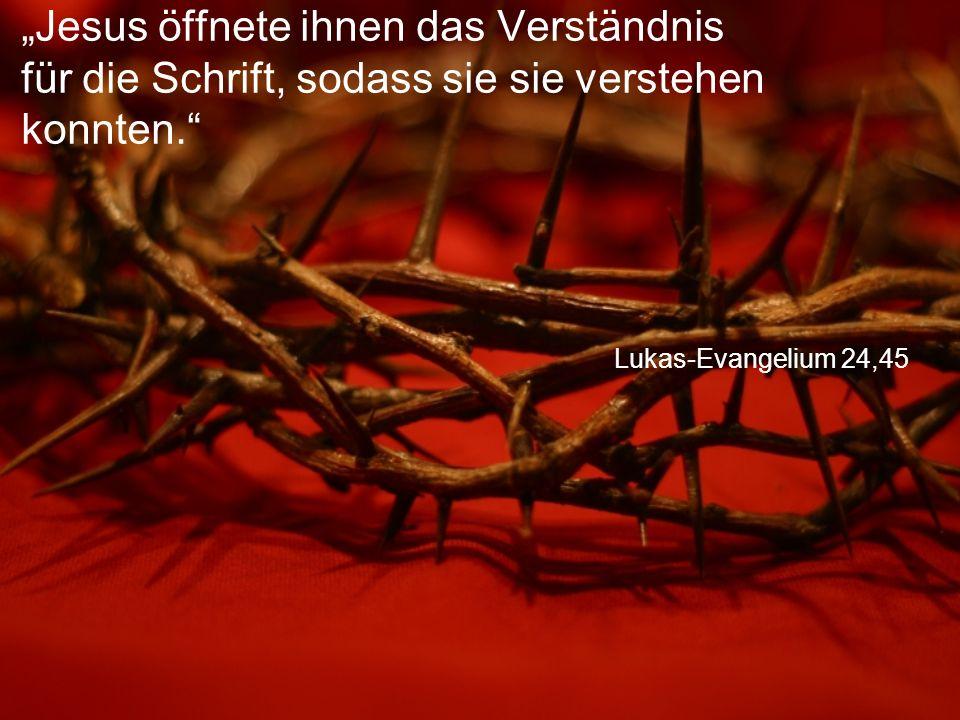"""Lukas-Evangelium 24,45 """"Jesus öffnete ihnen das Verständnis für die Schrift, sodass sie sie verstehen konnten."""