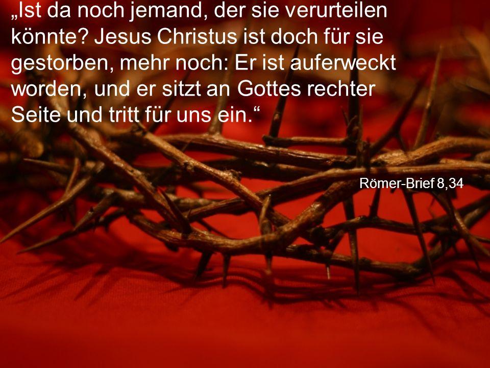 """Römer-Brief 8,34 """"Ist da noch jemand, der sie verurteilen könnte? Jesus Christus ist doch für sie gestorben, mehr noch: Er ist auferweckt worden, und"""