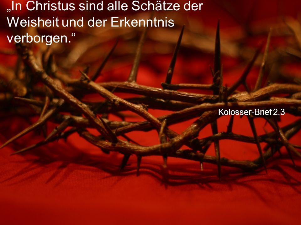 """Kolosser-Brief 2,3 """"In Christus sind alle Schätze der Weisheit und der Erkenntnis verborgen."""