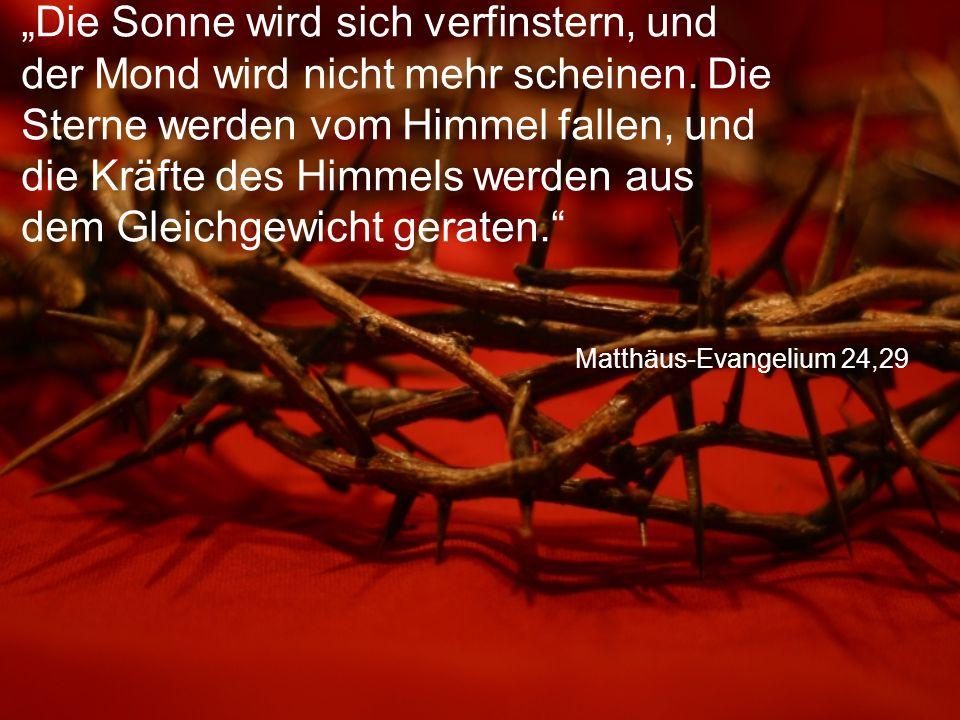 """Matthäus-Evangelium 24,29 """"Die Sonne wird sich verfinstern, und der Mond wird nicht mehr scheinen. Die Sterne werden vom Himmel fallen, und die Kräfte"""