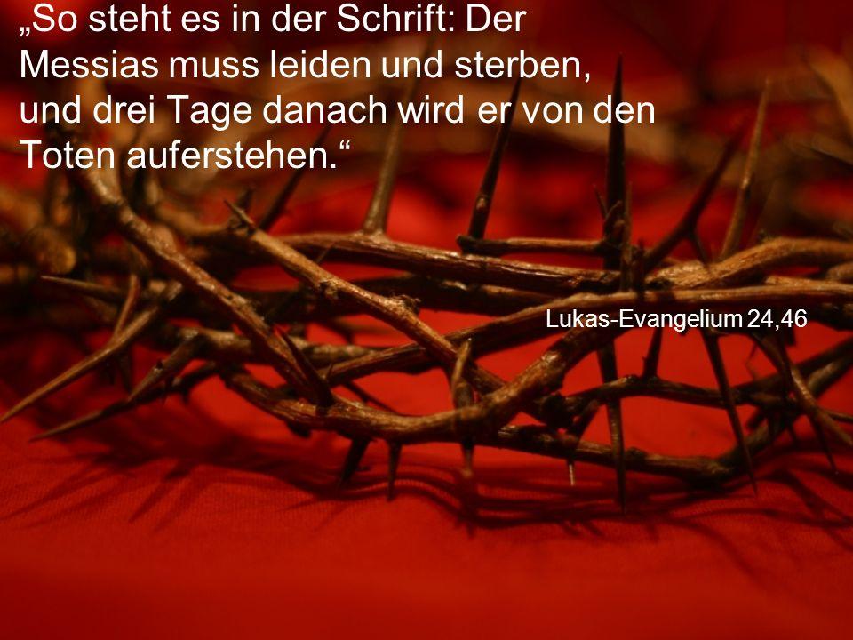 """Lukas-Evangelium 24,46 """"So steht es in der Schrift: Der Messias muss leiden und sterben, und drei Tage danach wird er von den Toten auferstehen."""