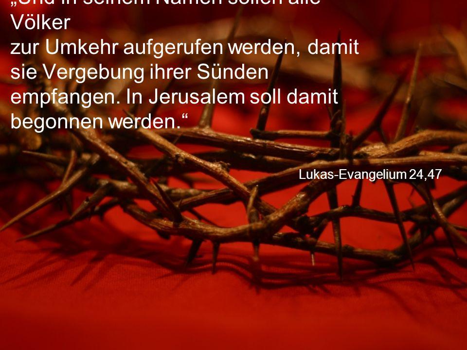 """Lukas-Evangelium 24,47 """"Und in seinem Namen sollen alle Völker zur Umkehr aufgerufen werden, damit sie Vergebung ihrer Sünden empfangen. In Jerusalem"""
