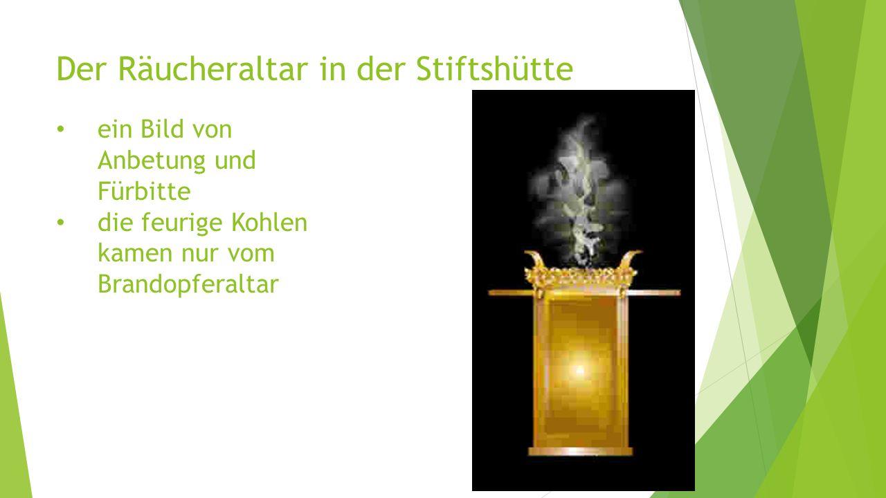 Der Räucheraltar in der Stiftshütte ein Bild von Anbetung und Fürbitte die feurige Kohlen kamen nur vom Brandopferaltar
