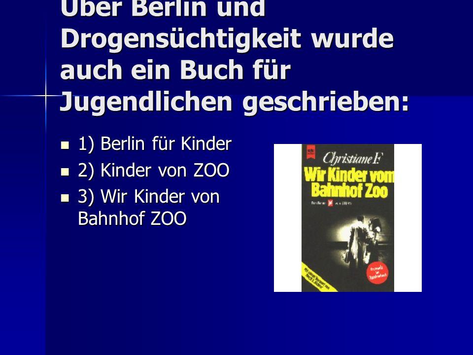 Über Berlin und Drogensüchtigkeit wurde auch ein Buch für Jugendlichen geschrieben: 1) Berlin für Kinder 1) Berlin für Kinder 2) Kinder von ZOO 2) Kinder von ZOO 3) Wir Kinder von Bahnhof ZOO 3) Wir Kinder von Bahnhof ZOO