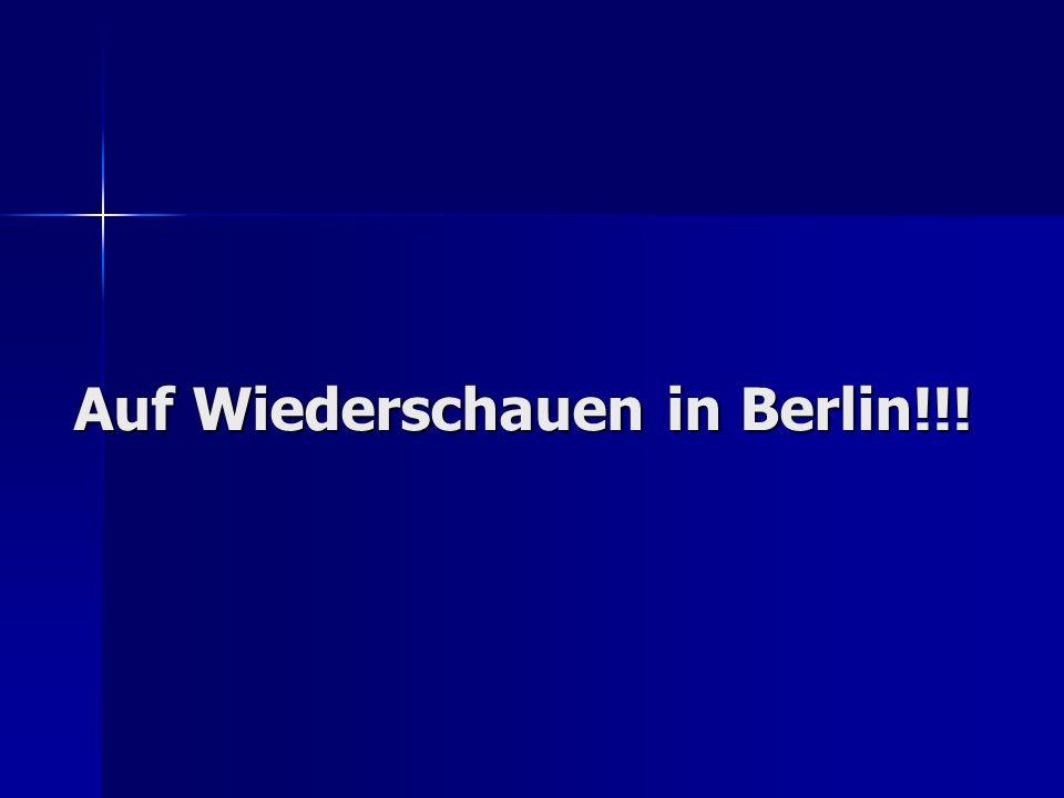 Auf Wiederschauen in Berlin!!!