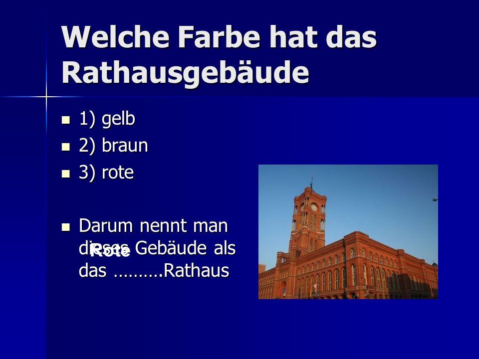 Welche Farbe hat das Rathausgebäude 1) gelb 1) gelb 2) braun 2) braun 3) rote 3) rote Darum nennt man dieses Gebäude als das ……….Rathaus Darum nennt man dieses Gebäude als das ……….Rathaus Rote
