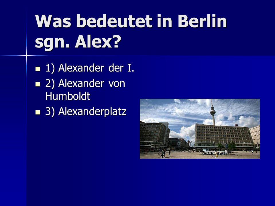 Was bedeutet in Berlin sgn. Alex. 1) Alexander der I.