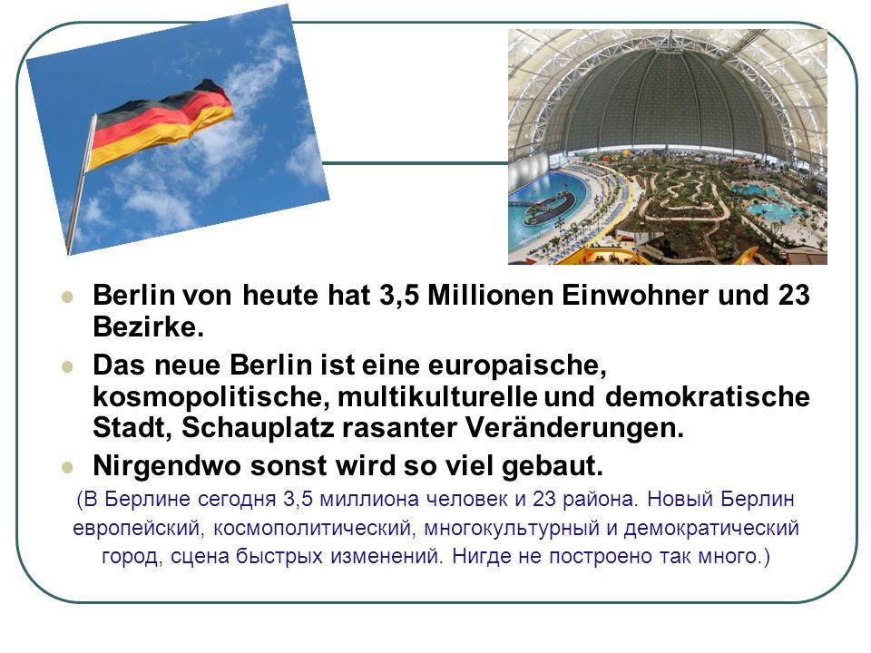 Berlin von heute hat 3,5 Millionen Einwohner und 23 Bezirke.