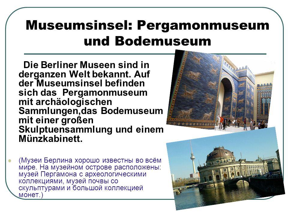 Die Berliner Museen sind in derganzen Welt bekannt.