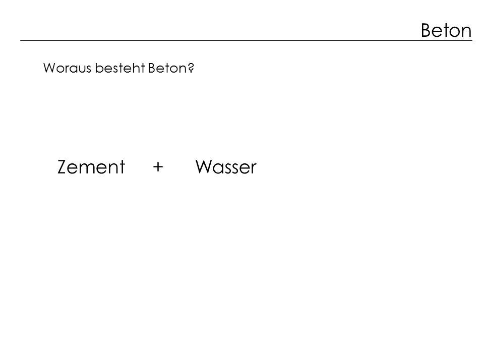 Beton Zement + Wasser Woraus besteht Beton?