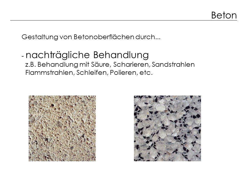 Beton Gestaltung von Betonoberflächen durch... - nachträgliche Behandlung z.B. Behandlung mit Säure, Scharieren, Sandstrahlen Flammstrahlen, Schleifen