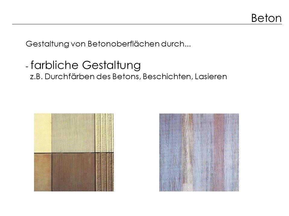 Beton Gestaltung von Betonoberflächen durch... - farbliche Gestaltung z.B. Durchfärben des Betons, Beschichten, Lasieren