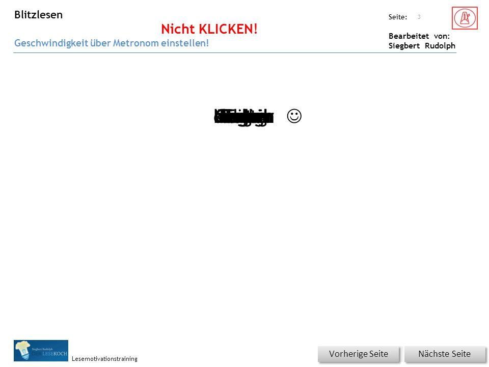 Übungsart: Seite: Bearbeitet von: Siegbert Rudolph Lesemotivationstraining Blitzlesen Nicht KLICKEN! Geschwindigkeit über Metronom einstellen! 3 Nächs