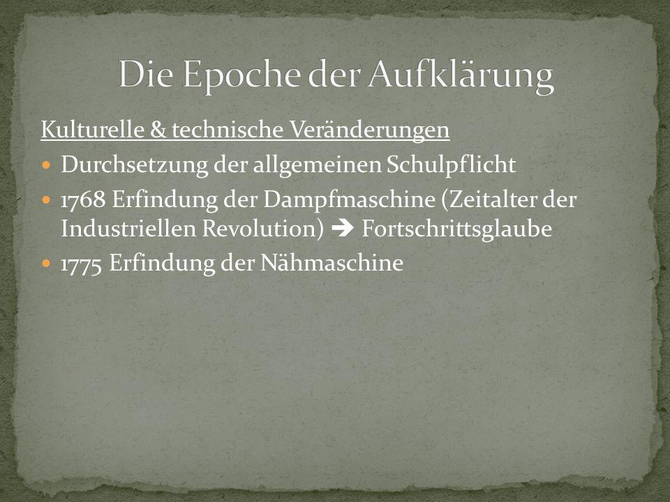 Kulturelle & technische Veränderungen Durchsetzung der allgemeinen Schulpflicht 1768 Erfindung der Dampfmaschine (Zeitalter der Industriellen Revoluti