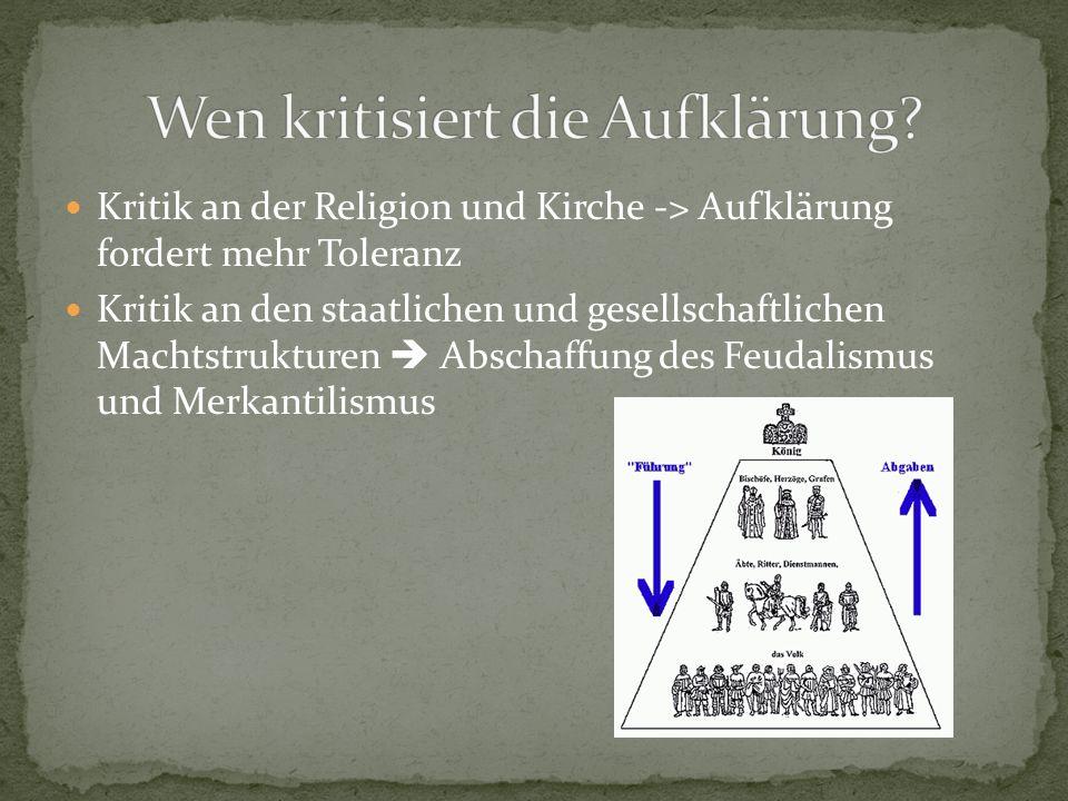 Kritik an der Religion und Kirche -> Aufklärung fordert mehr Toleranz Kritik an den staatlichen und gesellschaftlichen Machtstrukturen  Abschaffung d