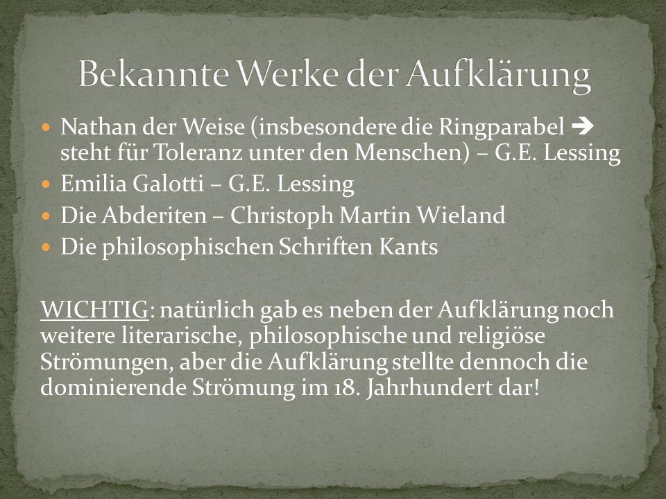 Nathan der Weise (insbesondere die Ringparabel  steht für Toleranz unter den Menschen) – G.E. Lessing Emilia Galotti – G.E. Lessing Die Abderiten – C