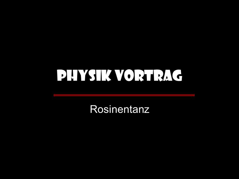 Physik Vortrag Rosinentanz