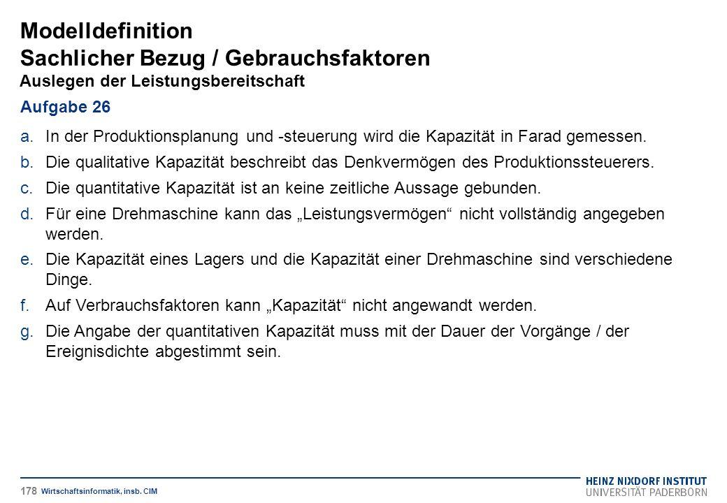 Modelldefinition Sachlicher Bezug / Gebrauchsfaktoren Auslegen der Leistungsbereitschaft Wirtschaftsinformatik, insb. CIM Aufgabe 26 a.In der Produkti