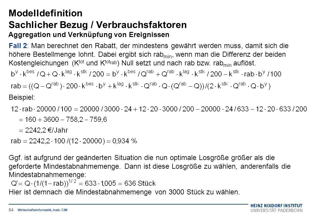 Modelldefinition Sachlicher Bezug / Verbrauchsfaktoren Aggregation und Verknüpfung von Ereignissen Wirtschaftsinformatik, insb. CIM Fall 2: Man berech