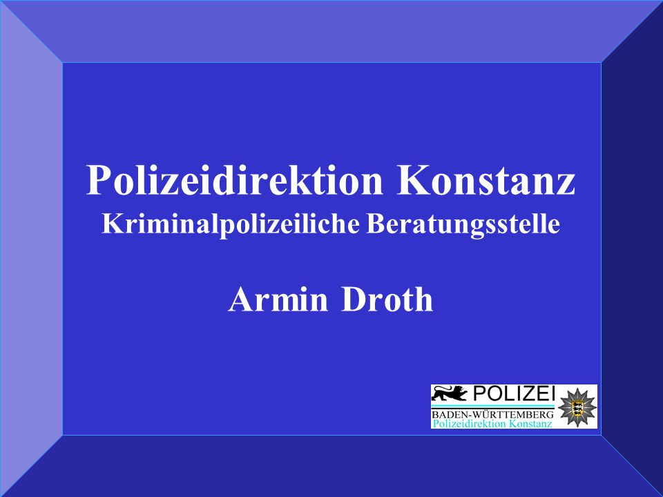 Polizeidirektion Konstanz Kriminalpolizeiliche Beratungsstelle Armin Droth