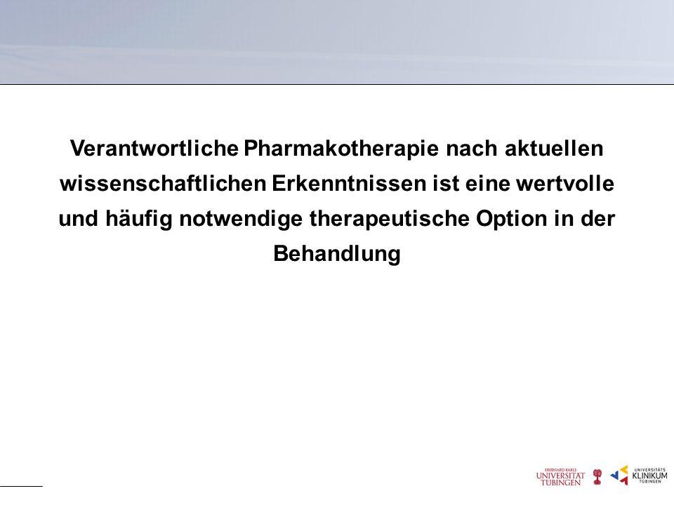 Verantwortliche Pharmakotherapie nach aktuellen wissenschaftlichen Erkenntnissen ist eine wertvolle und häufig notwendige therapeutische Option in der Behandlung