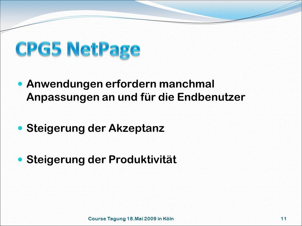 Course Tagung 18.Mai 2009 in Köln 11 Anwendungen erfordern manchmal Anpassungen an und für die Endbenutzer Steigerung der Akzeptanz Steigerung der Pro