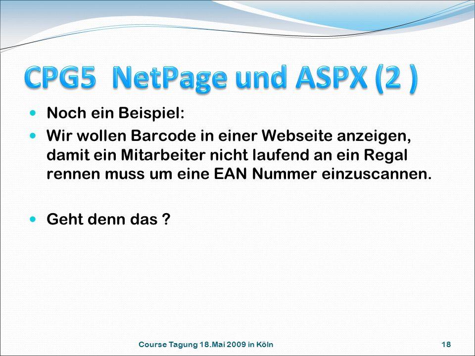 Course Tagung 18.Mai 2009 in Köln 18 Noch ein Beispiel: Wir wollen Barcode in einer Webseite anzeigen, damit ein Mitarbeiter nicht laufend an ein Regal rennen muss um eine EAN Nummer einzuscannen.