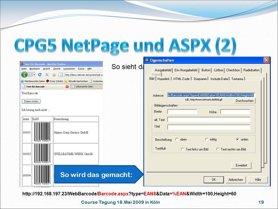 Course Tagung 18.Mai 2009 in Köln 19 So sieht das aus: http://192.168.197.23/WebBarcode/Barcode.aspx type=EAN8&Data=%EAN&Width=100,Height=60 So wird das gemacht: