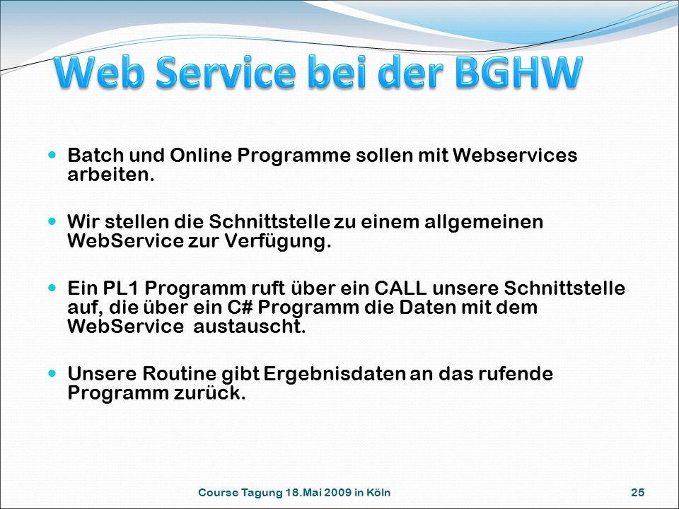 Course Tagung 18.Mai 2009 in Köln 25 Batch und Online Programme sollen mit Webservices arbeiten. Wir stellen die Schnittstelle zu einem allgemeinen We