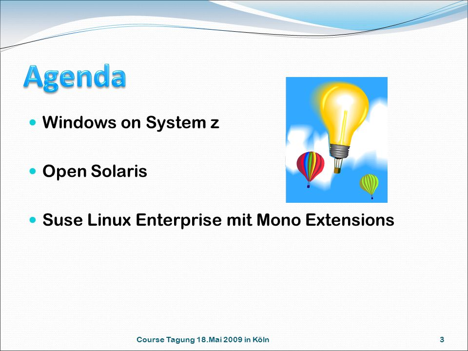 Course Tagung 18.Mai 2009 in Köln 3 Windows on System z Open Solaris Suse Linux Enterprise mit Mono Extensions