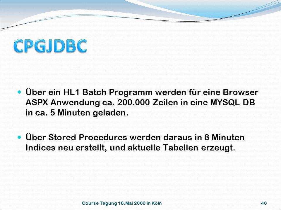 Course Tagung 18.Mai 2009 in Köln 40 Über ein HL1 Batch Programm werden für eine Browser ASPX Anwendung ca. 200.000 Zeilen in eine MYSQL DB in ca. 5 M