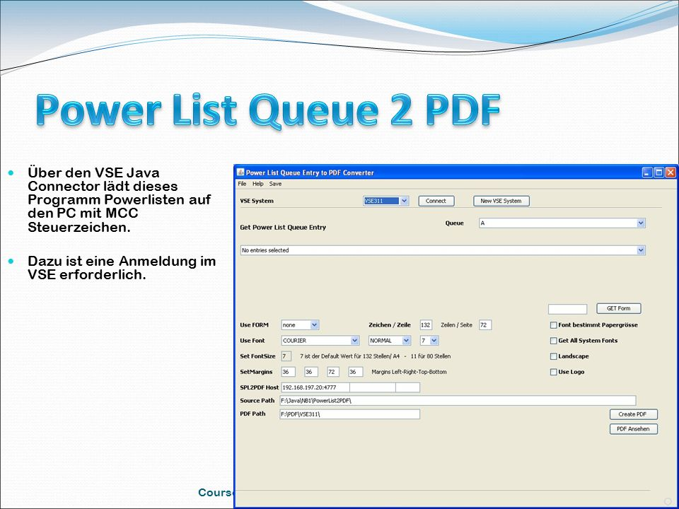 Course Tagung 18.Mai 2009 in Köln 44 Über den VSE Java Connector lädt dieses Programm Powerlisten auf den PC mit MCC Steuerzeichen. Dazu ist eine Anme