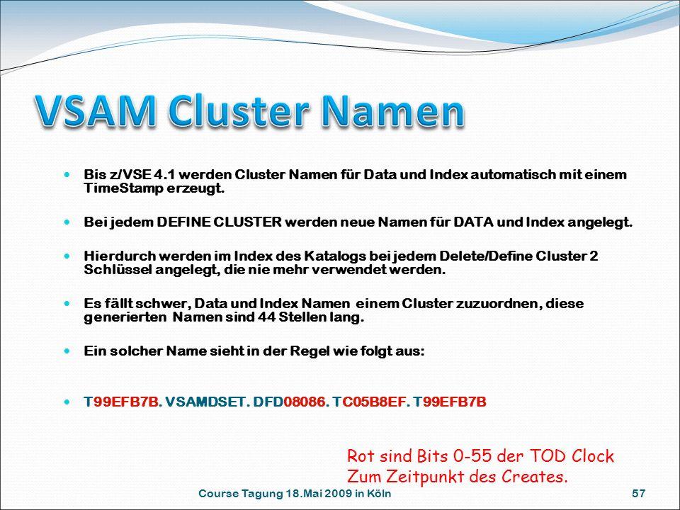 Course Tagung 18.Mai 2009 in Köln 57 Bis z/VSE 4.1 werden Cluster Namen für Data und Index automatisch mit einem TimeStamp erzeugt. Bei jedem DEFINE C